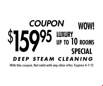 COUPON. $159.95 luxury up to 10 rooms SPECIAL. With this coupon. Not valid with any other offer. Expires 4-7-17.