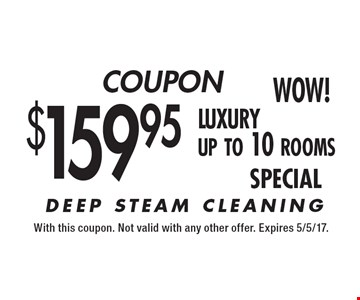 COUPON. $159.95 Luxury Up To 10 Rooms Special. With this coupon. Not valid with any other offer. Expires 5/5/17.