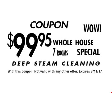 COUPON Wow! $99.95 whole house 7 rooms SPECIAL. With this coupon. Not valid with any other offer. Expires 8/11/17.