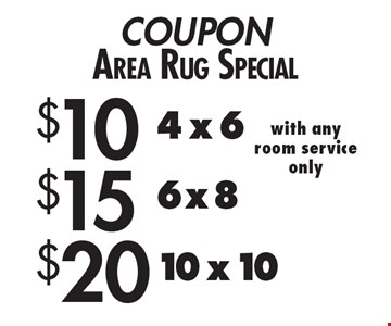 COUPON Area Rug Special $20 10 x 10 with any room service only $15 6 x 8 with any room service only. $10 4 x 6 with any room service only. Expires 9/8/17.