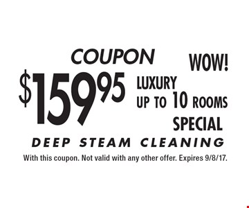 COUPON $159.95 luxury up to 10 rooms SPECIAL. With this coupon. Not valid with any other offer. Expires 9/8/17.