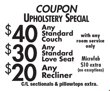 Coupon upholstery special $40 any standard couch OR $30 any standard OR $20 any recliner love seat. Microfab $10 extra (no exceptions). C/L sectionals & pillowtops extra.