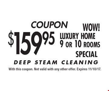 Coupon $159.95 luxury home 9 or 10 rooms special. With this coupon. Not valid with any other offer. Expires 11/10/17.