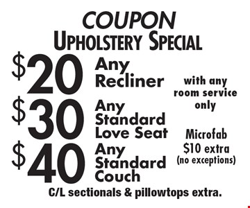 COUPON Upholstery Special $20 Any Recliner. $30 Any Standard Love seat. $40 Any Standard Couch. Microfab $10 extra (no exceptions). C/L sectionals & pillowtops extra.