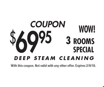 COUPON $69.95 3 rooms SPECIAL. With this coupon. Not valid with any other offer. Expires 2/9/18.