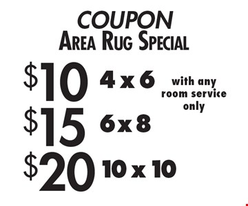 COUPONArea Rug Special $20 10 x 10 with anyroom serviceonly. $15 6 x 8 with anyroom serviceonly. $10 4 x 6 with anyroom serviceonly. 4/7/17.