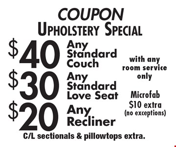 Upholstery Special: $40 Any Standard Couch. $30 Any Standard Love Seat. $20 Any Recliner. Microfab $10 extra (no exceptions). With any room service only. C/L sectionals & pillowtops extra. Expires 2/9/18.