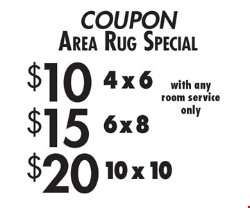 Area Rug Special: $10 4x6. $15 6x8. $20 10x10. With any room service only. Expires 2/9/18.