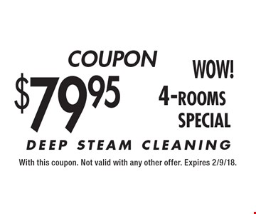 $79.95 (4-Rooms) DEEP STEAM CLEANING. With this coupon. Not valid with any other offer. Expires 2/9/18.
