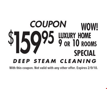 $159.95 Luxury Home (9 or 10 Rooms) DEEP STEAM CLEANING. With this coupon. Not valid with any other offer. Expires 2/9/18.