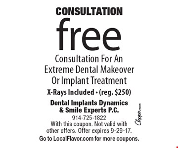 CONSULTATION Free Consultation For An Extreme Dental Makeover Or Implant Treatment X-Rays Included - (reg. $250). With this coupon. Not valid with other offers. Offer expires 9-29-17. Go to LocalFlavor.com for more coupons.
