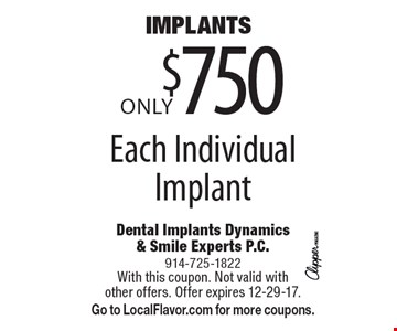 IMPLANTS. Only $750 Each Individual Implant. With this coupon. Not valid with other offers. Offer expires 12-29-17. Go to LocalFlavor.com for more coupons.