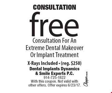 Free Consultation For An Extreme Dental Makeover Or Implant Treatment X-Rays Included - (reg. $250). With this coupon. Not valid with  other offers. Offer expires 6/23/17.