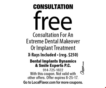 CONSULTATION free Consultation For An Extreme Dental Makeover Or Implant Treatment. X-Rays Included (reg. $250). With this coupon. Not valid with other offers. Offer expires 8-25-17. Go to LocalFlavor.com for more coupons.