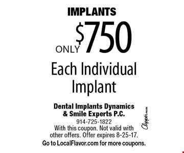 IMPLANTS Only $750 Each Individual Implant. With this coupon. Not valid with other offers. Offer expires 8-25-17. Go to LocalFlavor.com for more coupons.