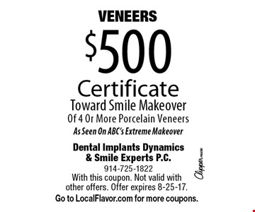 $500 VENEERS. Certificate Toward Smile Makeover Of 4 Or More Porcelain Veneers. As Seen On ABC's Extreme Makeover. With this coupon. Not valid with other offers. Offer expires 8-25-17. Go to LocalFlavor.com for more coupons.