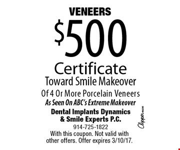 $500 VENEERS CertificateToward Smile Makeover Of 4 Or More Porcelain VeneersAs Seen On ABC's Extreme Makeover. With this coupon. Not valid with other offers. Offer expires 3/10/17.