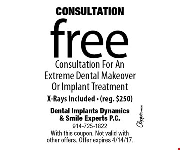 CONSULTATION free Consultation For An Extreme Dental Makeover Or Implant Treatment. X-Rays Included - (reg. $250). With this coupon. Not valid with other offers. Offer expires 4/14/17.