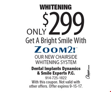 Only $299 WHITENING. Get A Bright Smile With OUR NEW CHAIRSIDE WHITENING SYSTEM. With this coupon. Not valid with other offers. Offer expires 9-15-17.
