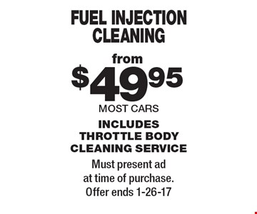 FUEL INJECTION CLEANING from $49.95. MOST CARS. INCLUDES THROTTLE BODY CLEANING SERVICE. Must present ad at time of purchase. Offer ends 1-26-17.