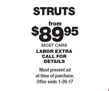 STRUTS from $89.95. MOST CARS. labor EXTRA. Call for details. Must present ad at time of purchase. Offer ends 1-26-17.