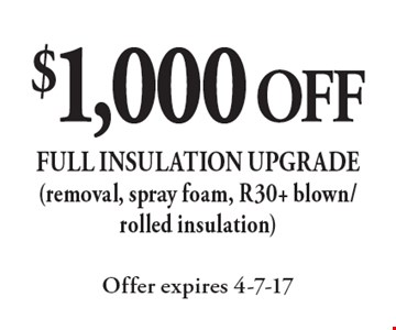 $1,000 OFF full insulation upgrade (removal, spray foam, R30+ blown/rolled insulation). Offer expires 4-7-17
