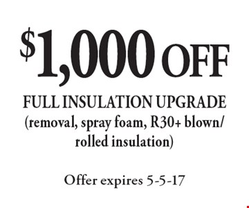 $1,000 off full insulation upgrade (removal, spray foam, R30+ blown/rolled insulation). Offer expires 5-5-17