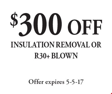 $300 off insulation removal or R30+ blown. Offer expires 5-5-17