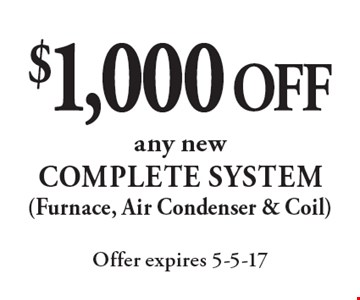$1,000 off any new complete system (Furnace, Air Condenser & Coil). Offer expires 5-5-17