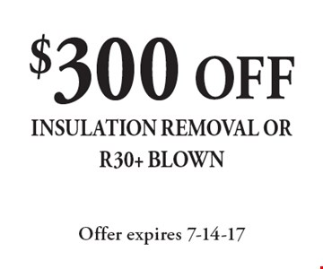 $300 OFF insulation removal or R30+ blown. Offer expires 7-14-17