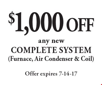 $1,000 OFF any new COMPLETE SYSTEM (Furnace, Air Condenser & Coil). Offer expires 7-14-17