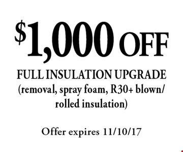 $1,000 OFF full insulation upgrade (removal, spray foam, R30+ blown/rolled insulation). Offer expires 11/10/17