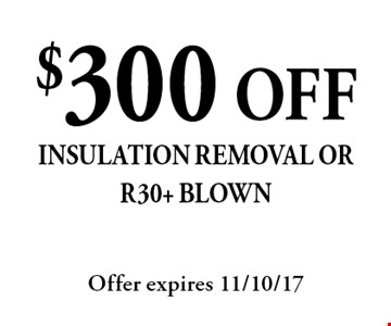 $300 OFF insulation removal or R30+ blown. Offer expires 11/10/17