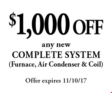 $1,000 OFF any new COMPLETE SYSTEM (Furnace, Air Condenser & Coil). Offer expires 11/10/17
