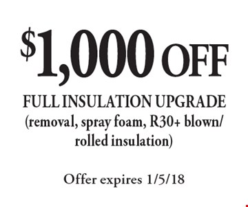 $1,000 Off full insulation upgrade (removal, spray foam, R30+ blown/rolled insulation). Offer expires 1/5/18.