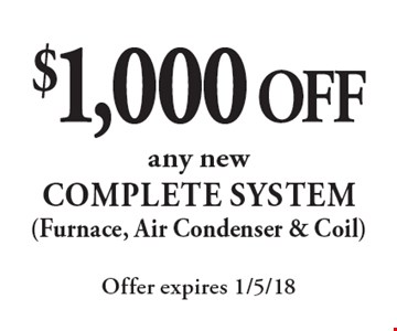 $1,000 Off any new Complete System (Furnace, Air Condenser & Coil). Offer expires 1/5/18.