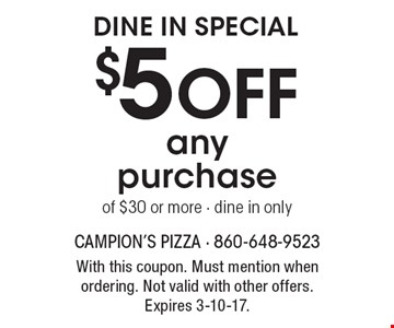 Dine In Special $5 OFF any purchase of $30 or more - dine in only. With this coupon. Must mention when ordering. Not valid with other offers. Expires 3-10-17.