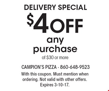 Delivery Special $4 OFF any purchase of $30 or more. With this coupon. Must mention when ordering. Not valid with other offers. Expires 3-10-17.