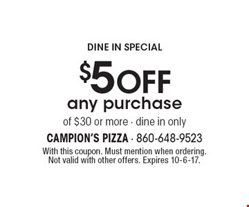 Dine In Special. $5 off any purchase of $30 or more - dine in only. With this coupon. Must mention when ordering. Not valid with other offers. Expires 10-6-17.