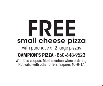 FREE small cheese pizza with purchase of 2 large pizzas. With this coupon. Must mention when ordering. Not valid with other offers. Expires 10-6-17.