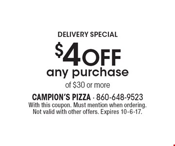 Delivery Special. $4 OFF any purchase of $30 or more. With this coupon. Must mention when ordering. Not valid with other offers. Expires 10-6-17.
