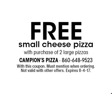 FREE small cheese pizza with purchase of 2 large pizzas. With this coupon. Must mention when ordering. Not valid with other offers. Expires 8-4-17.