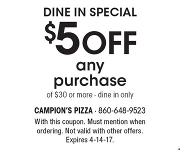 Dine In Special $5 OFF any purchase of $30 or more - dine in only. With this coupon. Must mention when ordering. Not valid with other offers. Expires 4-14-17.