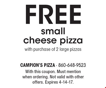 FREE small cheese pizza with purchase of 2 large pizzas. With this coupon. Must mention when ordering. Not valid with other offers. Expires 4-14-17.