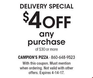 Delivery Special $4 OFF any purchase of $30 or more. With this coupon. Must mention when ordering. Not valid with other offers. Expires 4-14-17.