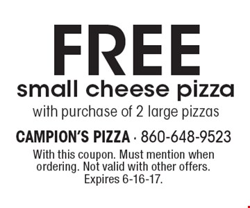 FREE small cheese pizza with purchase of 2 large pizzas. With this coupon. Must mention when ordering. Not valid with other offers. Expires 6-16-17.