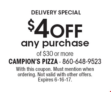 Delivery Special $4 OFF any purchase of $30 or more. With this coupon. Must mention when ordering. Not valid with other offers. Expires 6-16-17.
