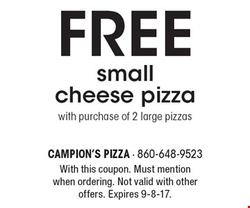 FREE small cheese pizza with purchase of 2 large pizzas. With this coupon. Must mention when ordering. Not valid with other offers. Expires 9-8-17.
