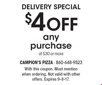 Delivery Special $4 OFF any purchase of $30 or more. With this coupon. Must mention when ordering. Not valid with other offers. Expires 9-8-17.