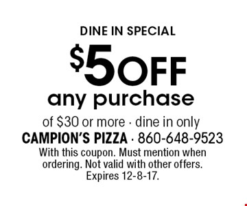 Dine In Special. $5 off any purchase of $30 or more. Dine in only. With this coupon. Must mention when ordering. Not valid with other offers. Expires 12-8-17.
